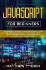 JavaScript for beginners : The simplified for absolute beginner's guide to learn and understand computer programming coding with JavaScript step by step. Basics concepts and practice examples inside. - Book