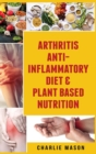 Arthritis Anti Inflammatory Diet & Plant Based Nutrition - Book