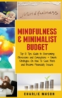 Mindfulness & Minimalist Budget : Top 10 Tips Guide to Overcoming Obsessions and Compulsions & Simple Strategies On How To Save More and Become Financially Secure: Top 10 Tips Guide to Overcoming Obse - Book