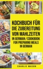 Kochbuch fur die Zubereitung von Mahlzeiten In German/ Cookbook for preparing meals In German - Book