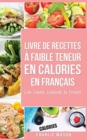 Livre de recettes a faible teneur en calories En francais/ Low Calorie Cookbook In French - Book