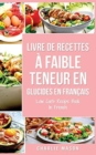 Livre de recettes a faible teneur en glucides En francais/ Low Carb Recipe Book In French - Book