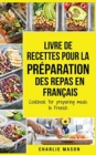 Livre de recettes pour la preparation des repas En francais / Cookbook for preparing meals In French - Book