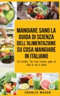 Mangiare Sano La guida di Scienza dell'Alimentazione su cosa mangiare In italiano/ Eat healthy The Food Science guide on what to eat In Italian - Book
