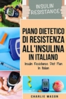 Piano Dietetico di Resistenza all'Insulina In italiano/ Insulin Resistance Diet Plan In Italian : Guida su Come Porre Fine al Diabete - Book