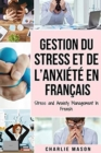 Gestion du stress et de l'anxiete En francais/ Stress and Anxiety Management In French : La solution CBT pour soulager le stress, Attaques de panique et anxie - Book