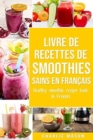 livre de recettes de smoothies sains En francais/ healthy smoothie recipe book In French - Book