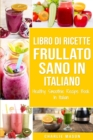 Libro di Ricette Frullato Sano In italiano/ Healthy Smoothie Recipe Book In Italian - Book