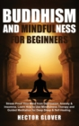 Buddhism and Mindfulness for Beginners : Stress Proof Your Mind from Depression, Anxiety & Insomnia. Learn How to Use Mindfulness Therapy and Guided Meditation for Deep Sleep & Self-Healing. - Book