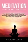 Meditation for Beginners : The #1 Complete Guide to Rid Yourself of Anxiety and Pain Through the Power of Mindfulness - Meditate to Quiet the Mind in Difficult Times, Sleep Better & Let Stress Go Away - Book