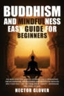 Buddhism and Mindfulness, easy guide for Beginners : The Most Effective Guide to Approaching & Integrating Tibetan Buddhism, Zen Teachings and Meditation Methods Into Your Daily Life. Get Over Stress, - Book