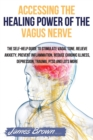Accessing the Healing Power of the Vagus Nerve : The Self-Help Guide to Stimulate Vagal Tone. Relieve Anxiety, Prevent Inflammation, Reduce Chronic Illness, Depression, Trauma, PTSD and Lots More - Book