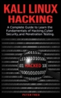 Kali Linux Hacking : A Complete Guide to Learni the Fundamentals of Hacking, Cyber Security, and Penetration Testing. - Book