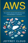 Aws : The Ultimate Amazon Web Services Guide From Beginners to Advanced - Book