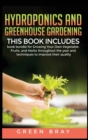 Hydroponics and Greenhouse Gardening : 3-in-1 book bundle for Growing Your Own Vegetable, Fruits, and Herbs throughout the year and techniques to improve their quality - Book
