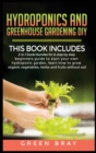 Hydroponics and Greenhouse Gardening Diy : 2-in-1 book bunldes for A step by step beginners guide to start your own hydroponic garden, learn how to grow organic vegetables, herbs and fruits without so - Book
