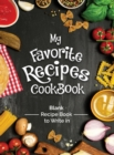 My Favorite Recipes Cookbook Blank Recipe Book To Write In : Turn all your notes Into an Amazing cookbook! The perfect gift for (organized) kitchen lovers! - Book