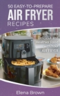 50 Easy-to-Prepare Air Fryer Recipes : The Ultimate Guide to Prepare Delicious and Healthier Food with Your Air Fryer - Book