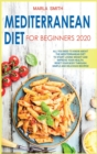 Mediterranean Diet for Beginners 2020 : All You Need to Know about the Mediterranean Diet to Start Losing Weight and Improve Your Health. Reset Your Body Through Simple and Delicious Recipes! - Book