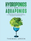 Hydroponics and Aquaponics : The Beginner's Guide To Choose Your Best Sustainable Gardening System And Grow Organic Vegetables At Home Without Soil. - Book