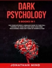 Dark Psychology : 9 IN 1: The Complete Body Language Guide to Take Full Control Of Your Life And Make Your Mind Inaccessible From Any Form Of Manipulation - Book
