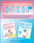 Positive Discipline with Montessori : How-To Survive from your Toddler with Positive Parenting Guide to Self-Discipline of your BabyWise using No-Cry Baby, Potty Training & First-Time Mom Method - Book