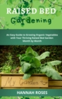 Raised Bed Gardening : An Easy Guide to Growing Organic Vegetables with Your Thriving Raised Bed Garden Month by Month - Book