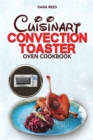 Cuisinart Convection Toaster Oven Cookbook : Easy, Tasty, Crispy, Quick and Delicious Recipes for Smart People, on a Budget and that Anyone Can Cook! - Book