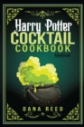 Harry Potter Cocktail Cookbook : Discover Amazing Drink Recipes Inspired by the wizarding world of Harry Potter (Unofficial). - Book