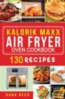 Kalorik Maxx Air Fryer Oven Cookbook : Easy, Delicious and Affordable Meal Plan with 130 Simple Recipes to Air Fry, Roast, Broil, Dehydrate, and Grill. - Book