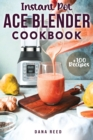 Instant Pot Ace Blender Cookbook : +100 best recipes that anyone can cook! - Book