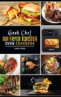 Geek Chef Air Fryer Toaster Oven Cookbook : Easy and Affordable Air Fryer Toaster Oven Convection Recipes. Roast, Bake, Broil, Reheat, Fry Oil-Free and More. - Book