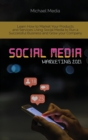 Social Media Marketing 2021 : Learn How to Market Your Products and Services Using Social Media to Run a Successful Business and Grow your Company - Book