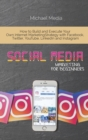 Social Media Marketing for Beginners : How to Build and Execute Your Own Internet Marketing Strategy with Facebook, Twitter, YouTube, LinkedIn and Instagram - Book