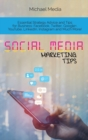 Social Media Marketing Tips : Essential Strategy Advice and Tips for Business: Facebook, Twitter, Google+, YouTube, LinkedIn, Instagram and Much More! - Book