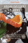 Vegan Desserts Bakery : More than 50 Exciting Quick and Easy New Vegan Recipes for Cookies and Pies, Cupcakes and Cakes--and More! - Book