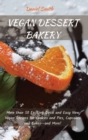 Vegan Dessert Bakery : More than 50 Exciting Quick and Easy New Vegan Recipes for Cookies and Pies, Cupcakes and Cakes--and More! - Book