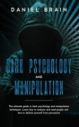 Dark psychology and manipulation : The Complete Beginner's Guide to Hypnosis, Mind Control Techniques, and Persuasion - Discover NLP Secrets, and Learn How To Read and Analyze People and Body Language - Book