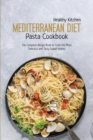 Mediterranean Diet Pasta Recipes : The Complete Recipe Book to Cook the Most Delicious and Tasty Italian Dishes - Book
