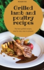 Grilled lamb and poultry recipes : The best grilled-recipes, step by step, easy to prepare. - Book