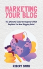 Marketing Your Blog : The Ultimate Guide for Beginners That Explains the New Blogging Model - Book