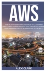 Aws : The Ultimate Beginner's Guide to Learn and Master Amazon Web Services Tools with Detailed Programming Tips for Improving Your Skills. - Book