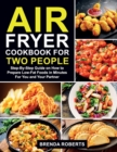 Air Fryer Cookbook for Two People : Step-By-Step Guide on How To Prepare Low-Fat Foods in Minutes For You and Your Partner - Book