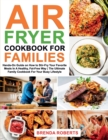 Air Fryer Cookbook for Families : Hands-On Guide on How To Stir- Fry Your Favorite Meals In A Healthy, Fat-Free Way The Ultimate Family Cookbook For Your Busy Lifestyle - Book
