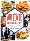The Air Fryer Cookbook Quick and Easy : 2 Books in 1 Affordable Recipes for Singles, Couples and Workaholics 290+ Recipes for Grilling and Frying Without Saturated Fats - Book