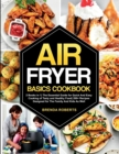 Air Fryer Basics Cookbook : 2 Books in 1 The Essential Guide for Quick and Easy Cooking of Tasty and Healthy Food 200+ Recipes Designed for The Family and Kids As Well - Book