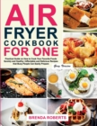 Air Fryer Cookbook for One : Practical Guide on How to Cook Your Favorite Foods Quickly and Healthy Affordable and Delicious Recipes that Busy People Can Easily Prepare [Grey Edition] - Book