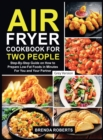 Air Fryer Cookbook for Two People : Step-By-Step Guide on How To Prepare Low-Fat Foods in Minutes For You and Your Partner [Grey Edition] - Book
