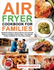 Air Fryer Cookbook for Families : Hands-On Guide on How To Stir- Fry Your Favorite Meals In A Healthy, Fat-Free Way The Ultimate Family Cookbook For Your Busy Lifestyle [Grey Edition] - Book
