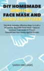 DIY Homemade Medical Face Mask and Hand Sanitizer : This Book Includes: Effective Ways To Craft a Protective, Reusable Facial Mask + Natural Sanitizer Craft Guide To Protect Yourself And Your Family A - Book